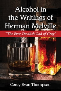 """Alcohol in the Writings of Herman Melville: """"The Ever-Devilish God of Grog"""""""