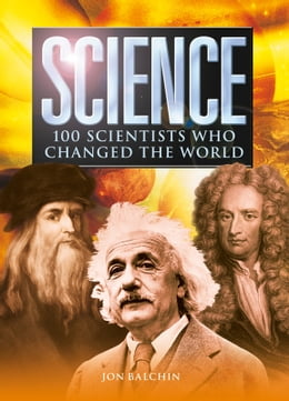 Book Science: 100 Scientists Who Changed the World by Jon Balchin