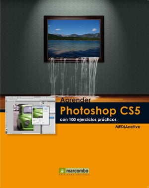 Aprender Photoshop CS5 con 100 ejercicios prácticos by MEDIAactive