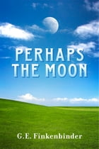 Perhaps the Moon by G.E. Finkenbinder
