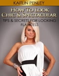 online magazine -  How to Look Chic & Spectacular: Tips & Secrets for Looking Flawless