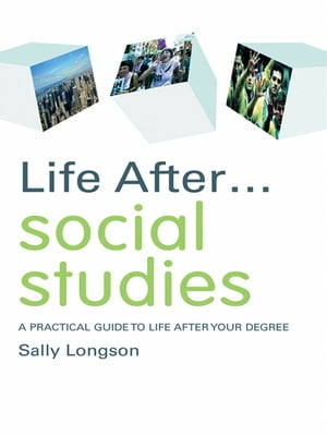 Life After... Social Studies A Practical Guide to Life After Your Degree