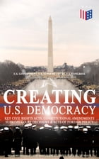 Creating U.S. Democracy: Key Civil Rights Acts, Constitutional Amendments, Supreme Court Decisions & Acts of Foreign Policy (Including Declaration of  by U.S. Government