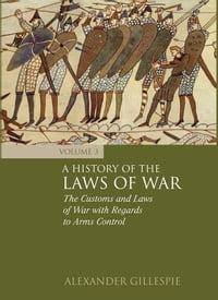 A History of the Laws of War: Volume 3: The Customs and Laws of War with Regards to Arms Control