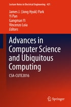 Advances in Computer Science and Ubiquitous Computing: CSA-CUTE2016 by Yi Pan