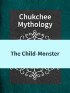 The Child-Monster by Chukchee Mythology