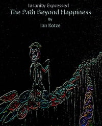 Insanity Expressed - The Path Beyond Happiness: The Monologues Of Madness, #7