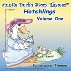 Auntie Duck's Story Rhymes™: Hatchlings - Volume One by Francesca Thoman