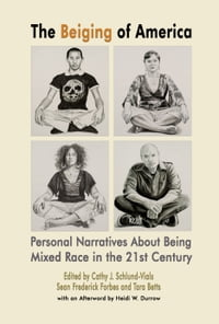 The Beiging of America, Personal Narratives about Being Mixed Race in the 21st Century