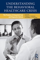 Understanding the Behavioral Healthcare Crisis: The Promise of Integrated Care and Diagnostic Reform