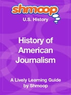 Shmoop US History Guide: History of American Journalism by Shmoop