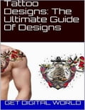Tattoo Designs: The Ultimate Guide Of Designs - Get Digital World