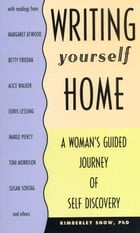 Writing Yourself Home: A Woman's Guided Journey of Self Discovery by Snow, Kimberly
