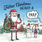 Father Christmas Heard a Parp by Olaf Falafel
