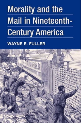 Book Morality and the Mail in Nineteenth-Century America by Wayne E. Fuller