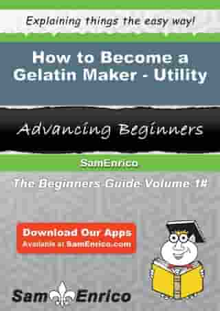 How to Become a Gelatin Maker - Utility: How to Become a Gelatin Maker - Utility by Shonda Peoples