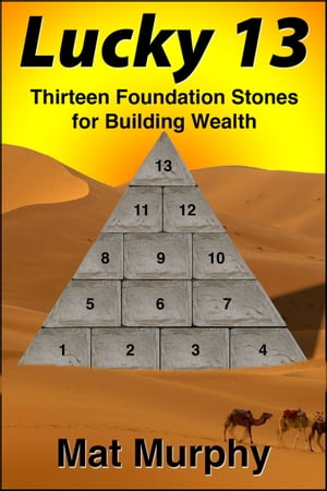 Lucky 13: Thirteen Foundation Stones for Building Wealth