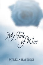 My Tale of Woe by Patricia Hastings