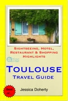 Toulouse, France Travel Guide - Sightseeing, Hotel, Restaurant & Shopping Highlights (Illustrated) by Jessica Doherty