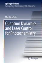 Quantum Dynamics and Laser Control for Photochemistry by Matthieu Sala