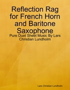 Reflection Rag for French Horn and Baritone Saxophone - Pure Duet Sheet Music By Lars Christian Lundholm by Lars Christian Lundholm