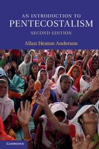 An Introduction to Pentecostalism: Global Charismatic Christianity