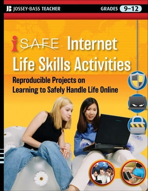 i-SAFE Internet Life Skills Activities Reproducible Projects on Learning to Safely Handle Life Online,  Grades 9-12