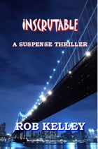 Inscrutable: A Suspense Thriller by Rob Kelley