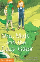 Mia, Matt and the Lazy Gator by Annie Langlois