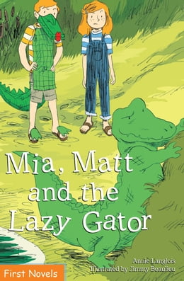 Book Mia, Matt and the Lazy Gator by Annie Langlois