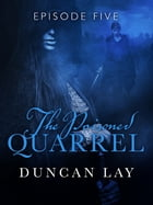 The Poisoned Quarrel: Episode 5 by Duncan Lay