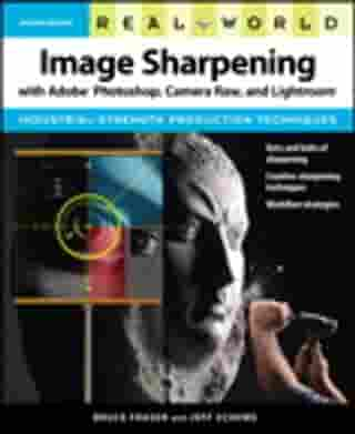 Real World Image Sharpening with Adobe Photoshop, Camera Raw, and Lightroom by Bruce Fraser