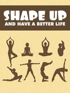 Shape Up and Have a Better Life by Napoleon Hill