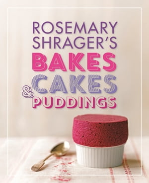 Rosemary Shrager's Bakes,  Cakes & Puddings