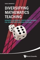 Diversifying Mathematics Teaching: Advanced Educational Content and Methods for Prospective Elementary Teachers by Sergei Abramovich
