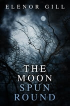 The Moon Spun Round by Elenor Gill
