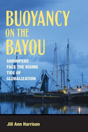 Buoyancy on the Bayou Shrimpers Face the Rising Tide of Globalization