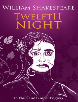 Twelfth Night In Plain and Simple English (A Modern Translation and the Original Version)