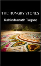 The Hungry Stones by Rabindranath Tagore