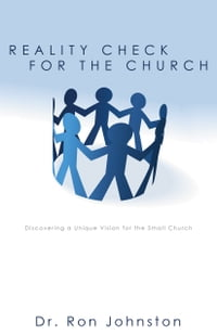 Reality Check for the Church: Discovering a Unique Vision for the Small Church