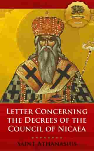 Letter Concerning the Decrees of the Council of Nicaea (De Decretis) by St. Athanasius, Wyatt North