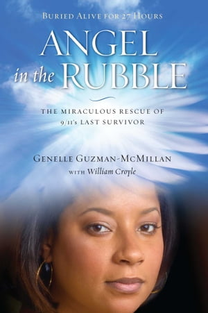 Angel in the Rubble The Miraculous Rescue of 9/11's Last Survivor