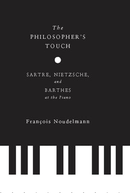Book The Philosopher's Touch: Sartre, Nietzsche, and Barthes at the Piano by Francois Noudelmann