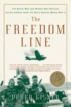 The Freedom Line: The Brave Men and Women Who Rescued Allied Airmen from the Nazis During World War…