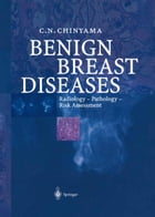 Benign Breast Diseases: Radiology — Pathology — Risk Assessment by Catherine N. Chinyama