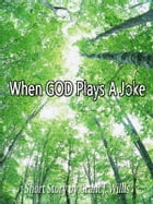 When God Plays A Joke by Grant J. Willis