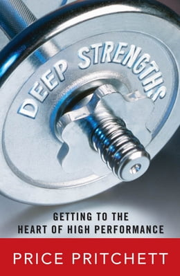 Book Deep Strengths: Getting to the Heart of High Performance: Getting to the Heart of High Performance by Price Pritchett