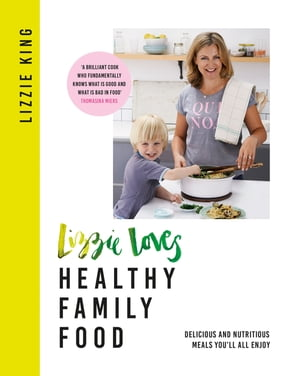 Lizzie Loves Healthy Family Food Delicious and Nutritious Meals You?ll All Enjoy