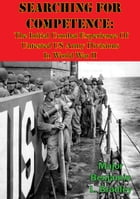 Searching For Competence: The Initial Combat Experience Of Untested US Army Divisions In World War II by Major Benjamin L. Bradley