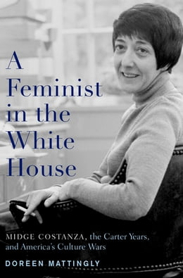 Book A Feminist in the White House: Midge Costanza, the Carter Years, and America's Culture Wars by Doreen Mattingly